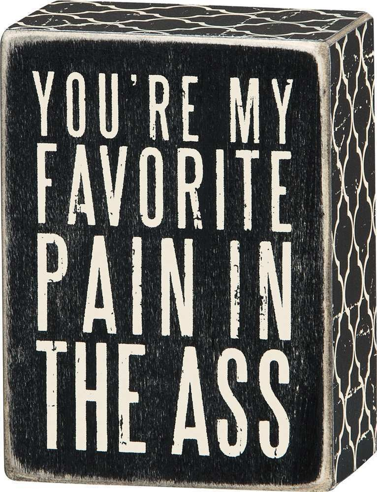 You're My Favorite Pain in the Ass Box Sign