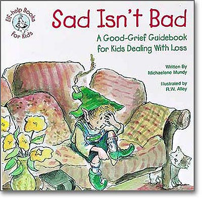 Sad Isn't Bad-A Good-Grief Guidebook for Kids