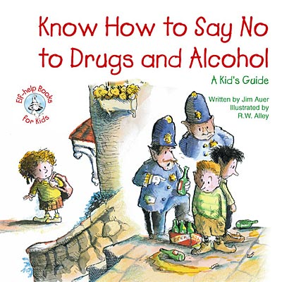 Know How to Say No to Drugs and Alcohol: A Kid's Guide