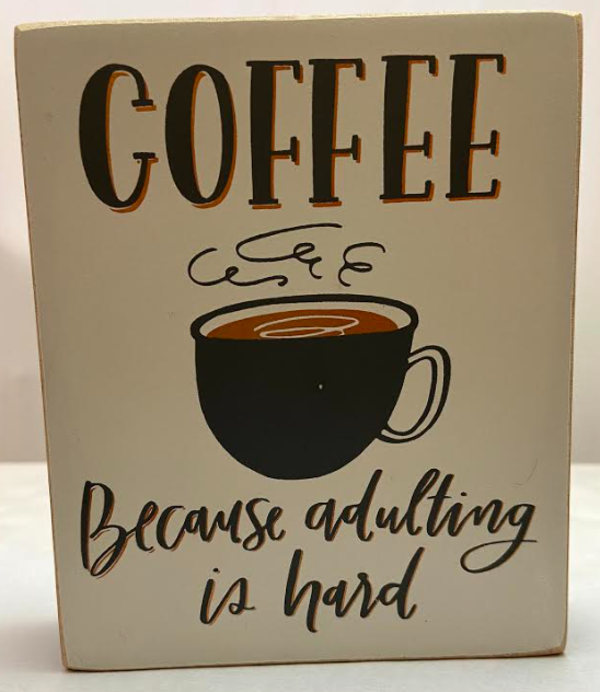 Coffee Because Adulting is Hard Wood Block sign