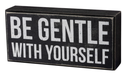 Be Gentle With Yourself Box Sign