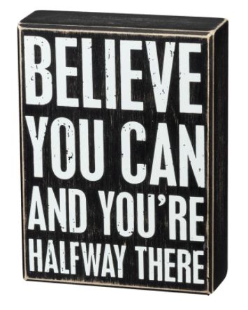 Believe You Can and You're Halfway There Box Sign