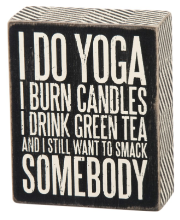 I Do Yoga...Still Want to Smack Somebody Box Sign