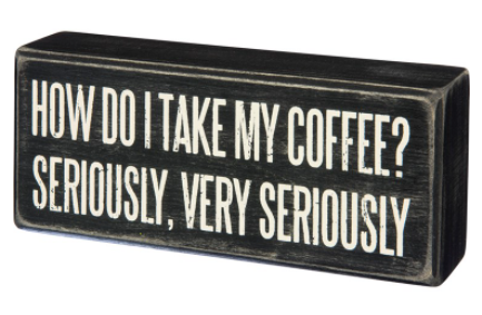 I Take My Coffee Seriously Box Sign