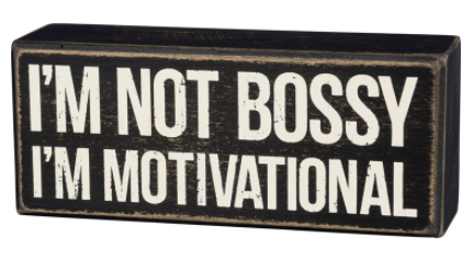 I'm Not Bossy, I'm Motivational Box Sign