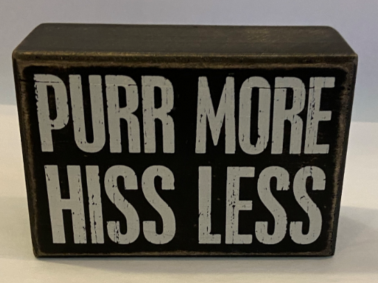 Purr More Hiss Less Box Sign