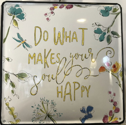 Do What Makes Your Soul Happy Metal Sign