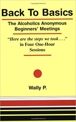 "Back to Basics - The ""Original"" AA Beginners' Meeting"